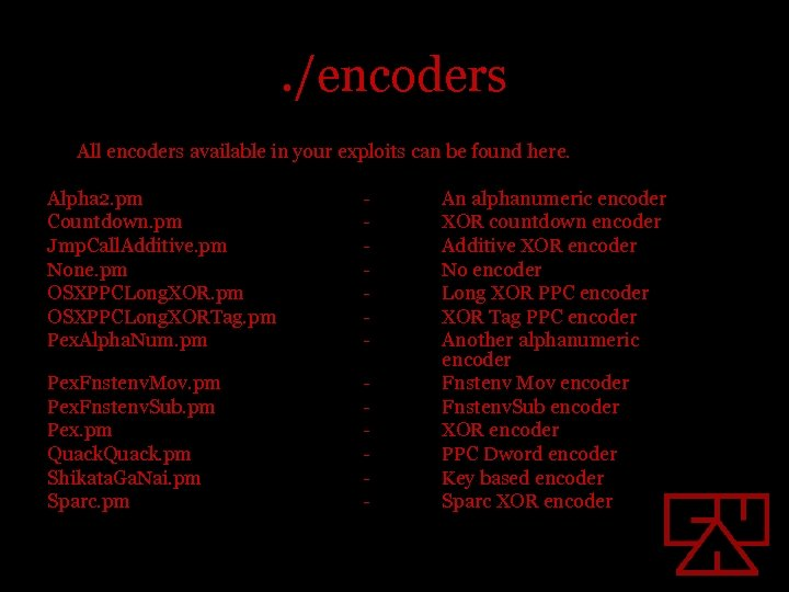 . /encoders All encoders available in your exploits can be found here. Alpha 2.