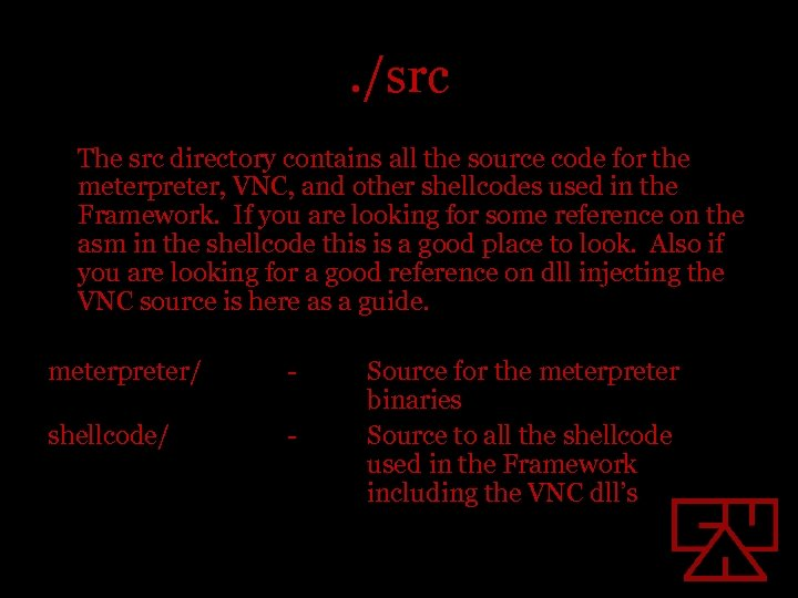 . /src The src directory contains all the source code for the meterpreter, VNC,