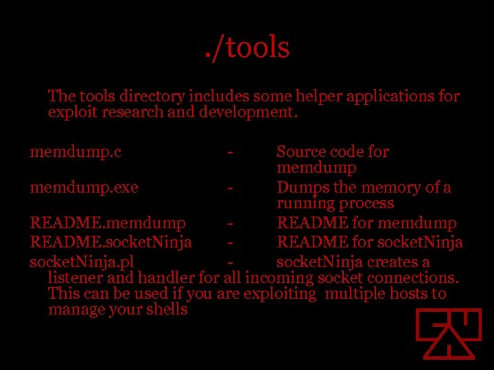 . /tools The tools directory includes some helper applications for exploit research and development.