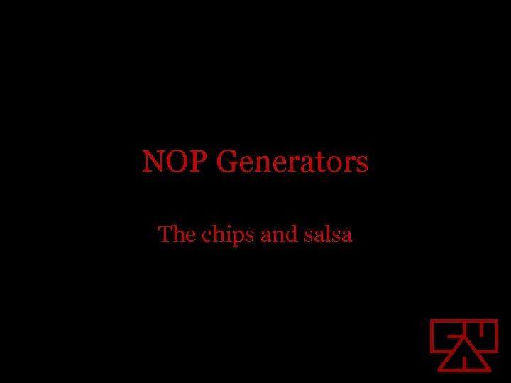 NOP Generators The chips and salsa