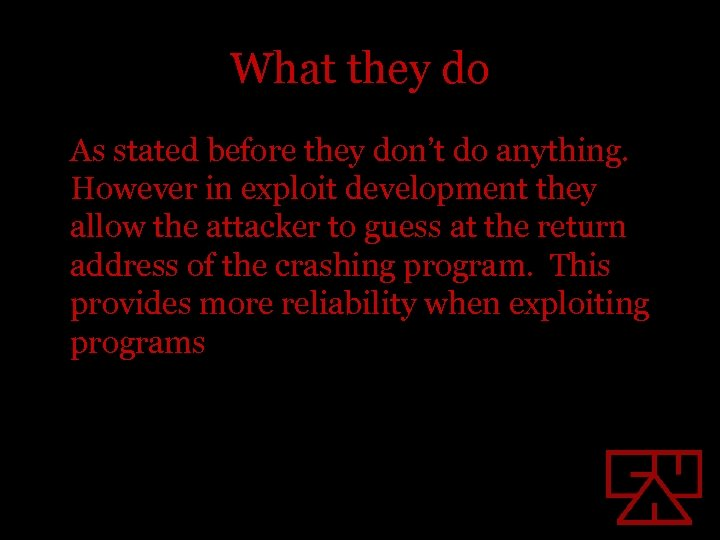 What they do As stated before they don't do anything. However in exploit development