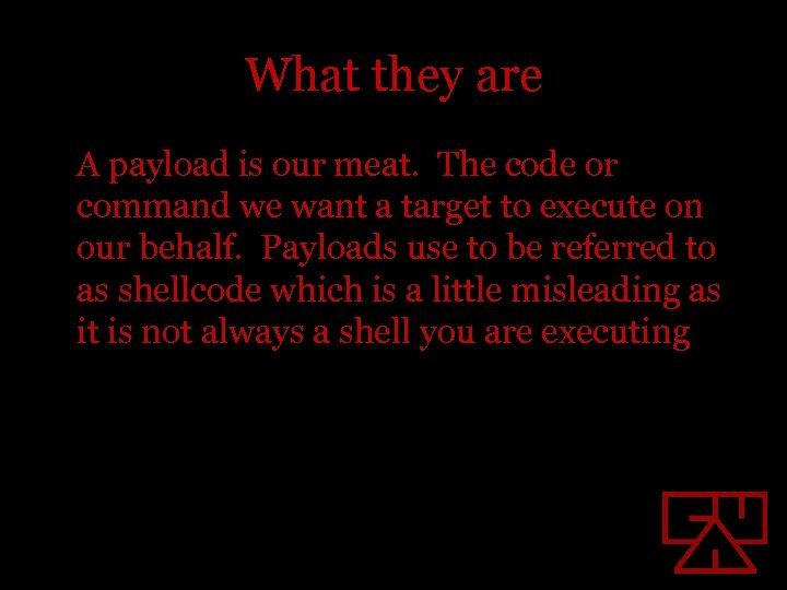 What they are A payload is our meat. The code or command we want