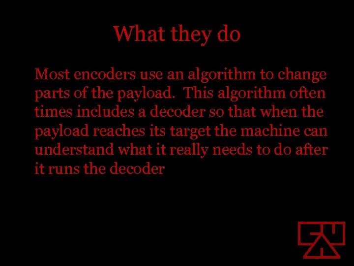 What they do Most encoders use an algorithm to change parts of the payload.