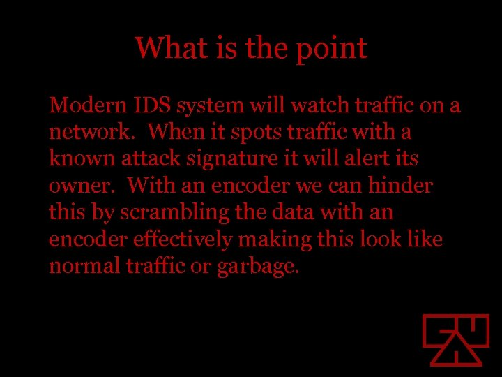 What is the point Modern IDS system will watch traffic on a network. When