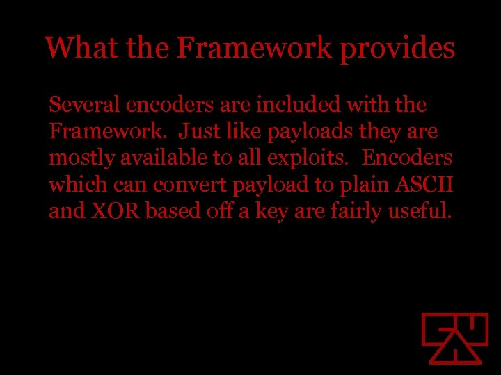 What the Framework provides Several encoders are included with the Framework. Just like payloads