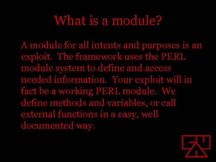 What is a module? A module for all intents and purposes is an exploit.
