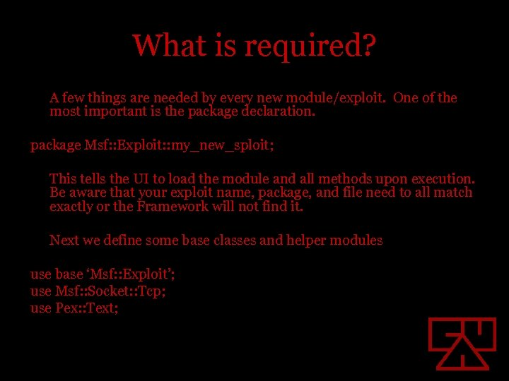 What is required? A few things are needed by every new module/exploit. One of