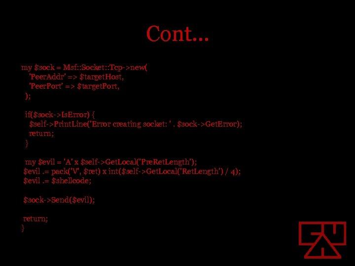 Cont… my $sock = Msf: : Socket: : Tcp->new( 'Peer. Addr' => $target. Host,