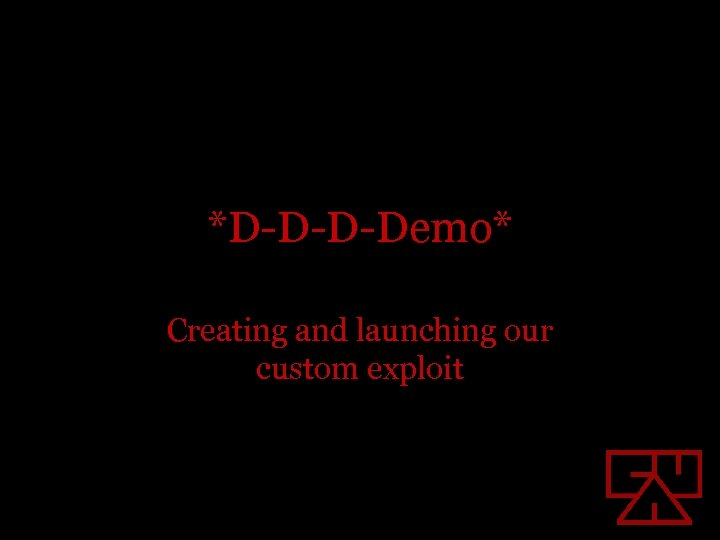 *D-D-D-Demo* Creating and launching our custom exploit
