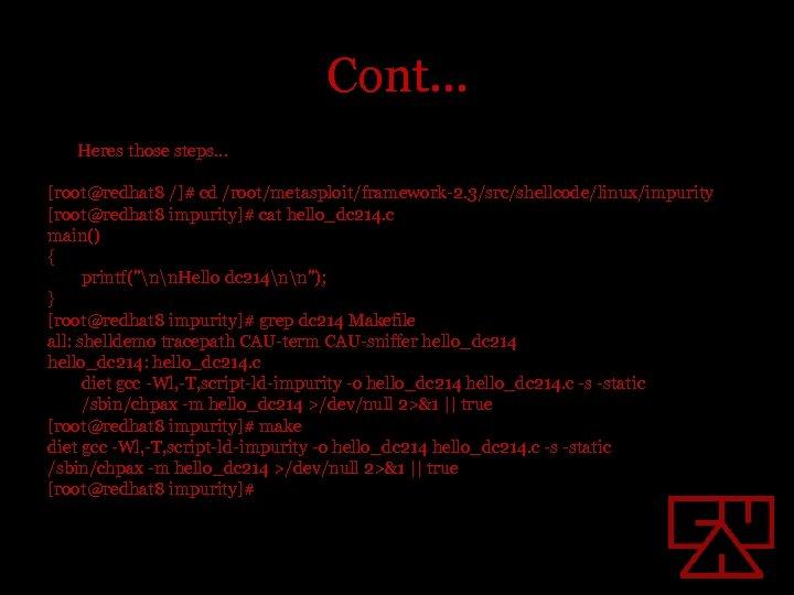 Cont… Heres those steps… [root@redhat 8 /]# cd /root/metasploit/framework-2. 3/src/shellcode/linux/impurity [root@redhat 8 impurity]# cat