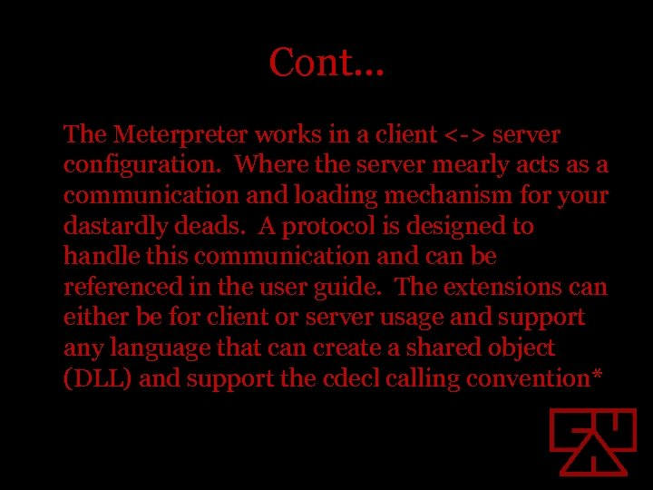 Cont… The Meterpreter works in a client <-> server configuration. Where the server mearly