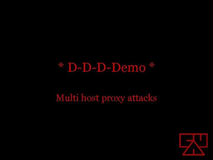 * D-D-D-Demo * Multi host proxy attacks