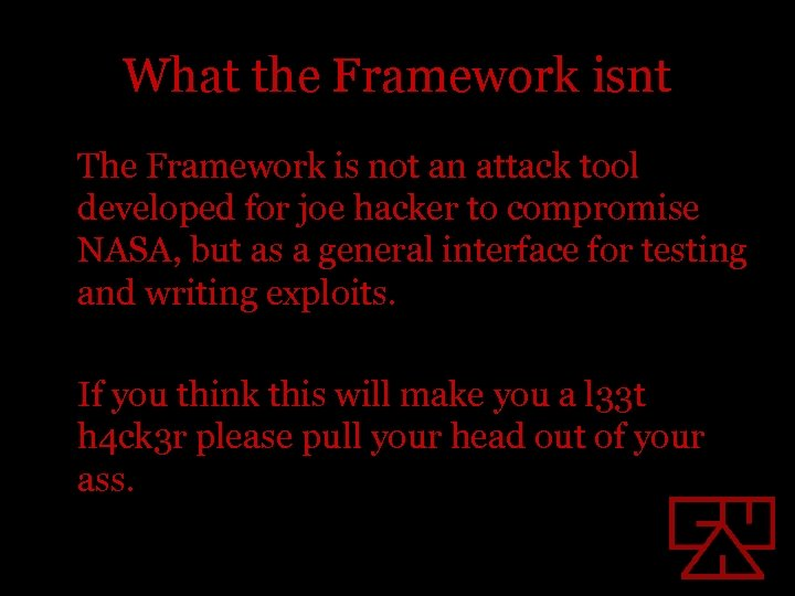 What the Framework isnt The Framework is not an attack tool developed for joe