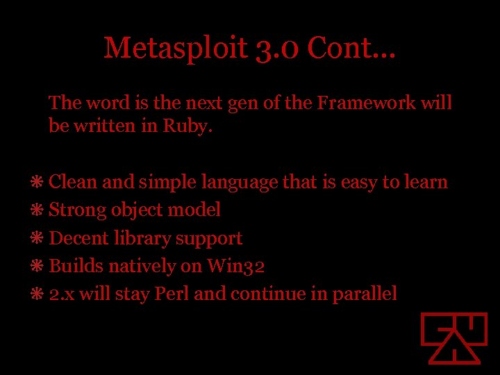 Metasploit 3. 0 Cont… The word is the next gen of the Framework will