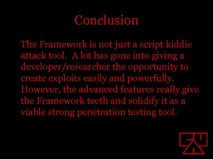 Conclusion The Framework is not just a script kiddie attack tool. A lot has