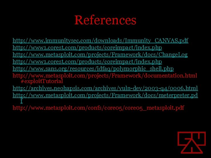 References http: //www. immunitysec. com/downloads/Immunity_CANVAS. pdf http: //www 1. corest. com/products/coreimpact/index. php http: //www.