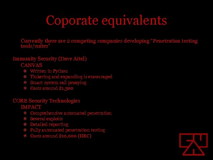 """Coporate equivalents Currently there are 2 competing companies developing """"Penetration testing tools/suites"""" Immunity Security"""
