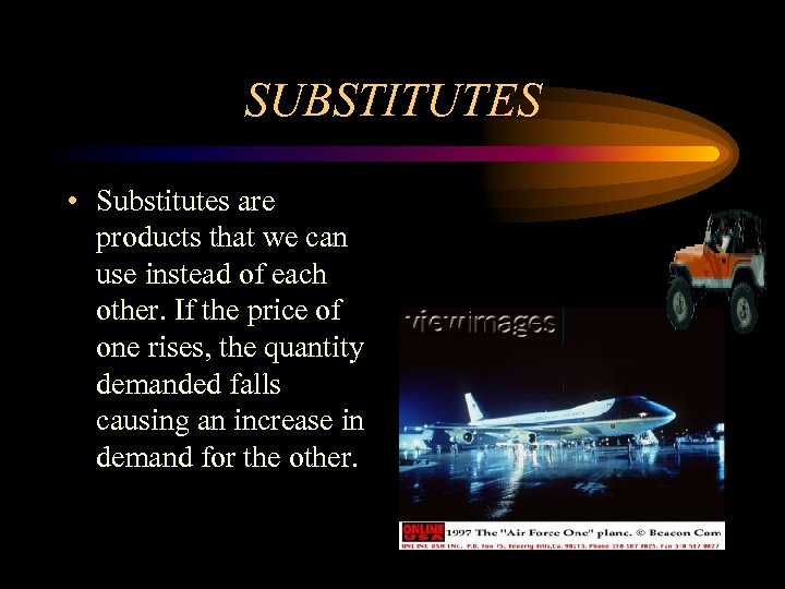SUBSTITUTES • Substitutes are products that we can use instead of each other. If