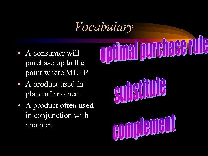 Vocabulary • A consumer will purchase up to the point where MU=P • A