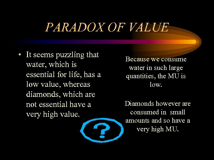 PARADOX OF VALUE • It seems puzzling that water, which is essential for life,