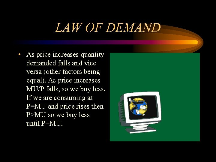 LAW OF DEMAND • As price increases quantity demanded falls and vice versa (other