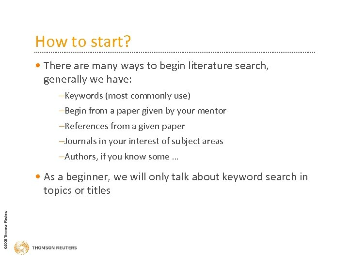 How to start? • There are many ways to begin literature search, generally we