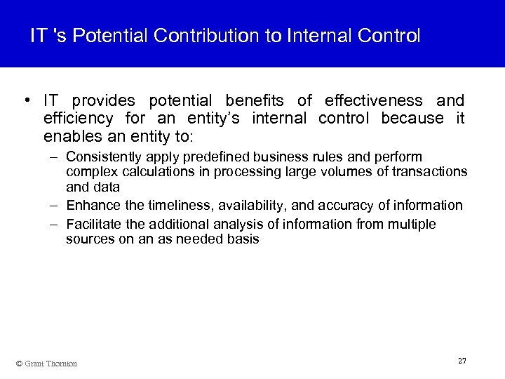 IT 's Potential Contribution to Internal Control • IT provides potential benefits of effectiveness
