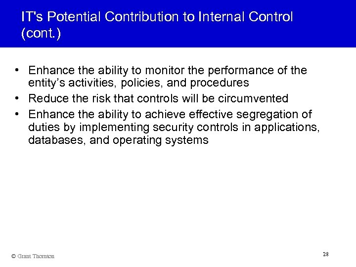 IT's Potential Contribution to Internal Control (cont. ) • Enhance the ability to monitor
