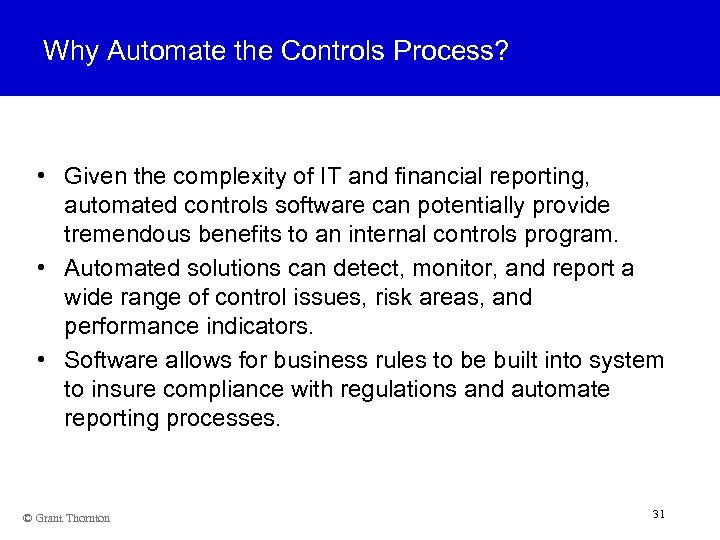 Why Automate the Controls Process? • Given the complexity of IT and financial reporting,