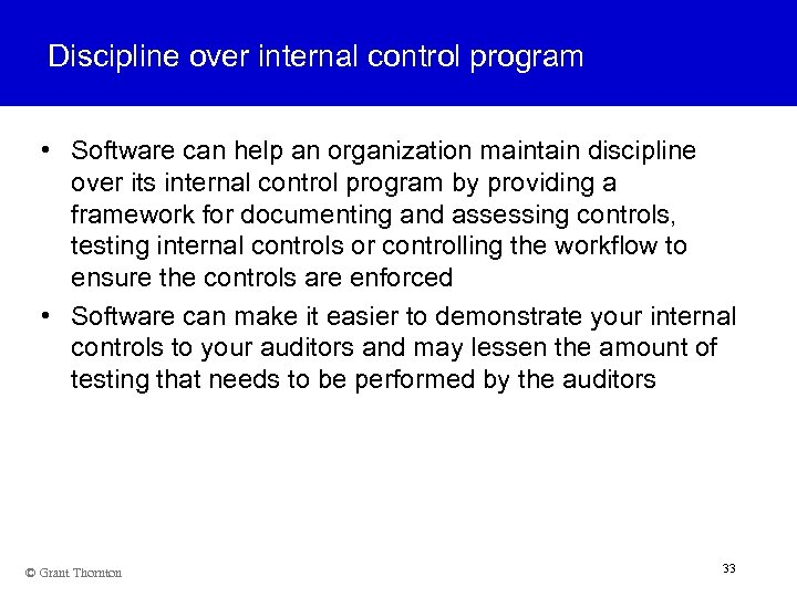 Discipline over internal control program • Software can help an organization maintain discipline over
