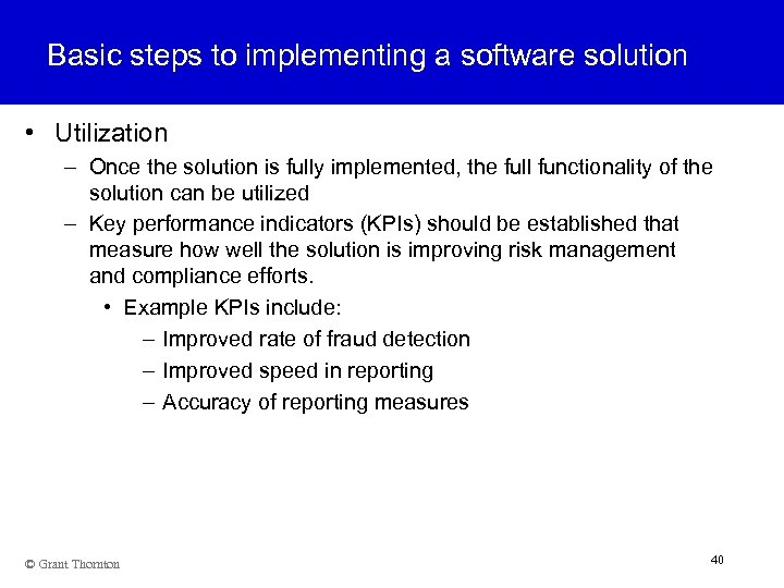 Basic steps to implementing a software solution • Utilization – Once the solution is