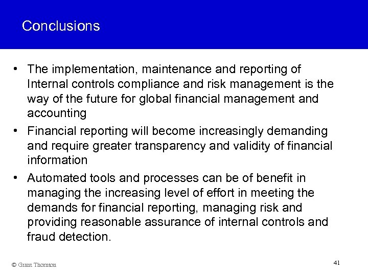 Conclusions • The implementation, maintenance and reporting of Internal controls compliance and risk management