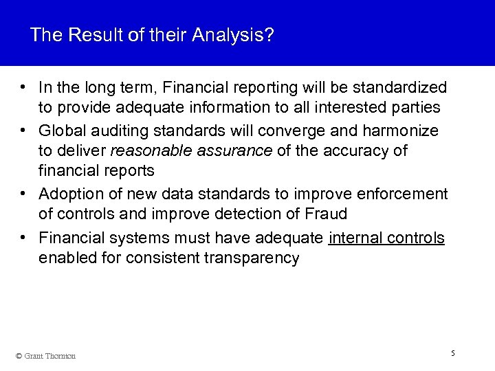 The Result of their Analysis? • In the long term, Financial reporting will be