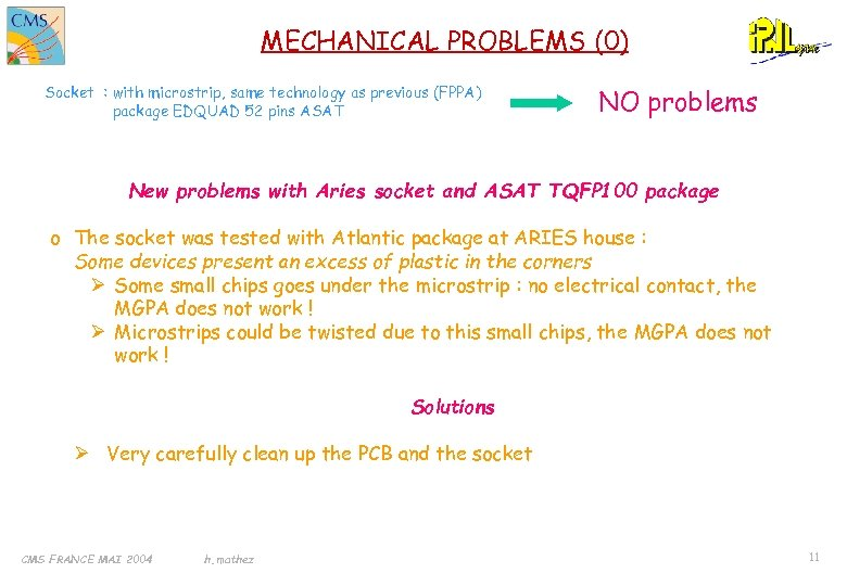 MECHANICAL PROBLEMS (0) Socket : with microstrip, same technology as previous (FPPA) package EDQUAD