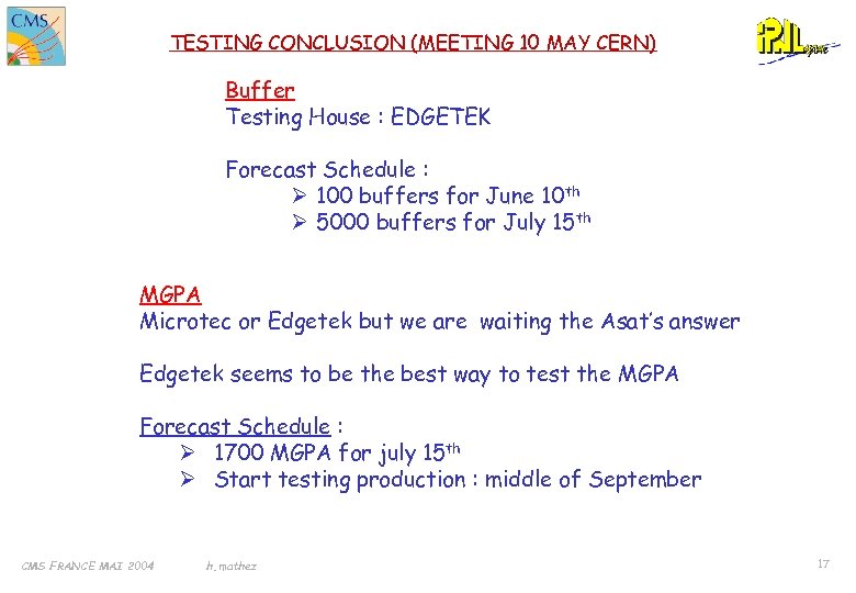 TESTING CONCLUSION (MEETING 10 MAY CERN) Buffer Testing House : EDGETEK Forecast Schedule :