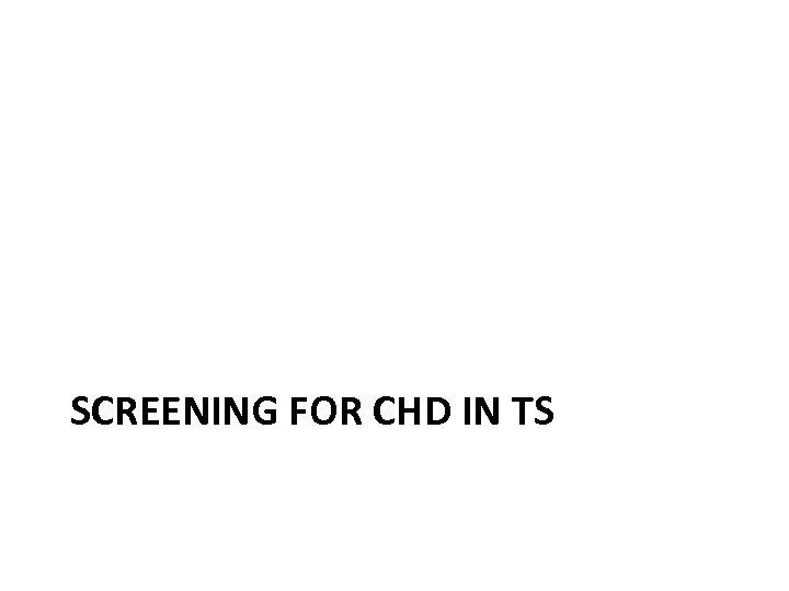 SCREENING FOR CHD IN TS