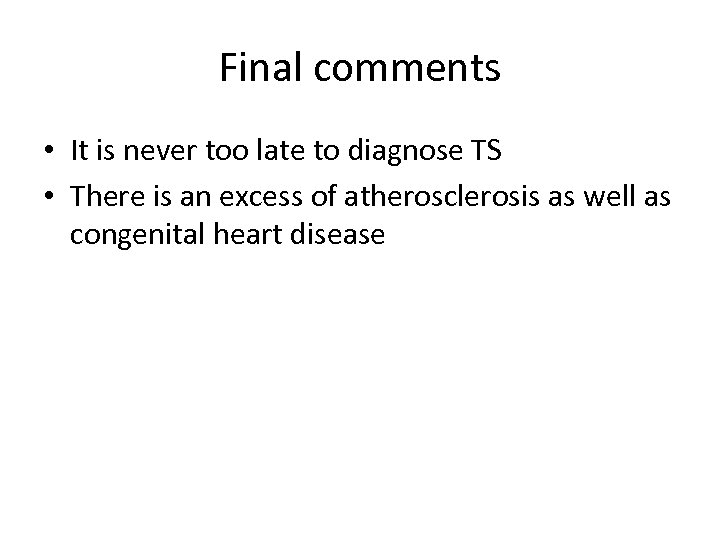 Final comments • It is never too late to diagnose TS • There is
