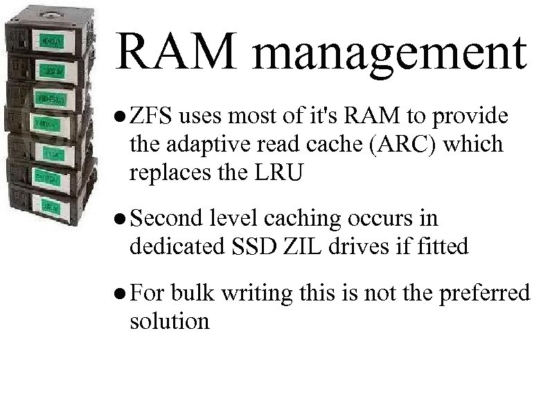 RAM management ● ZFS uses most of it's RAM to provide the adaptive read