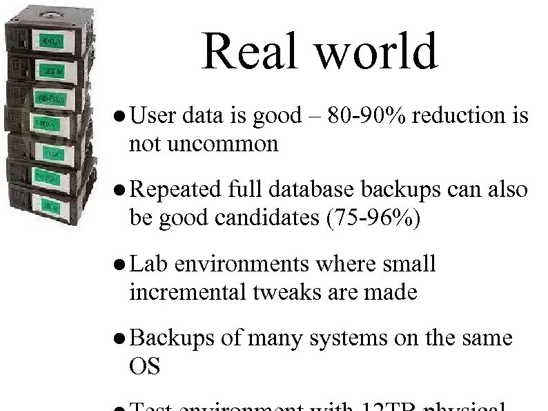 Real world ● User data is good – 80 -90% reduction is not uncommon