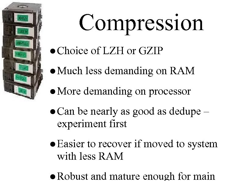 Compression ● Choice of LZH or GZIP ● Much less demanding on RAM ●