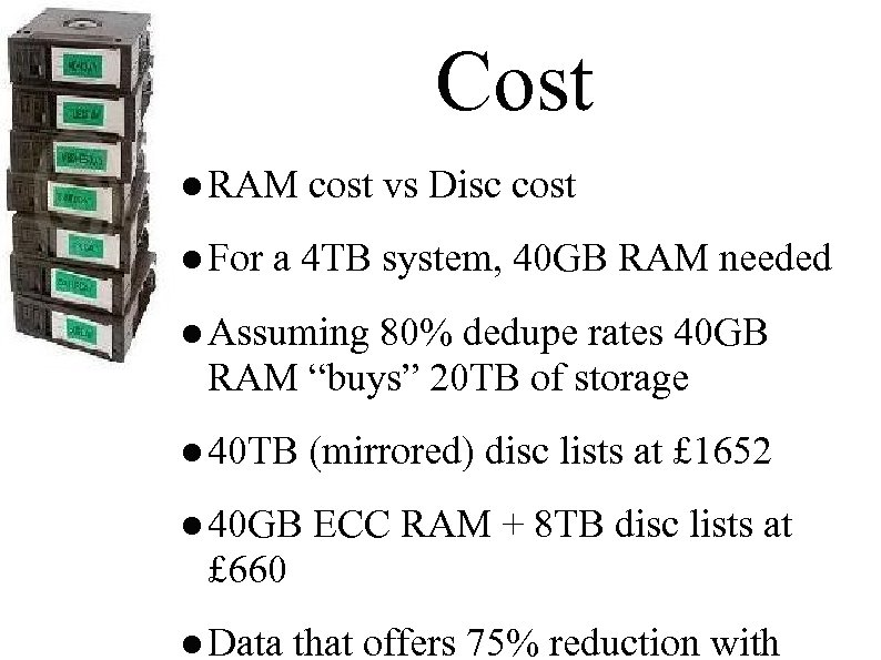 Cost ● RAM cost vs Disc cost ● For a 4 TB system, 40