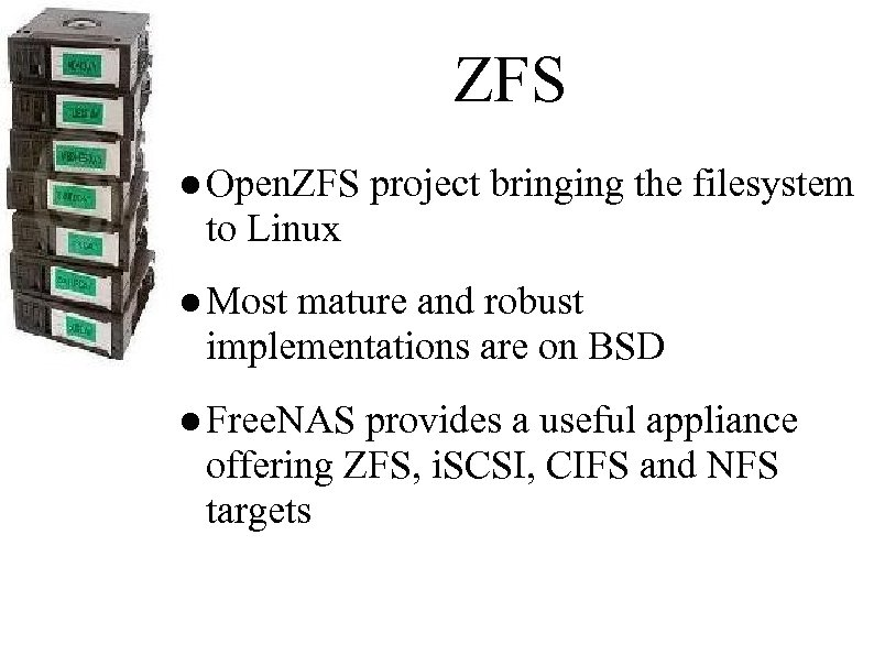 ZFS ● Open. ZFS project bringing the filesystem to Linux ● Most mature and