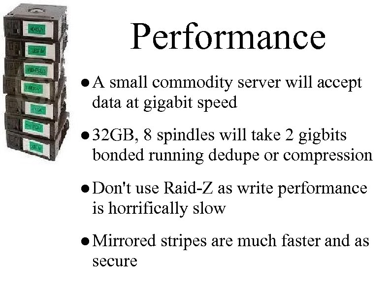 Performance ● A small commodity server will accept data at gigabit speed ● 32