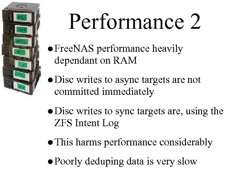 Performance 2 ● Free. NAS performance heavily dependant on RAM ● Disc writes to