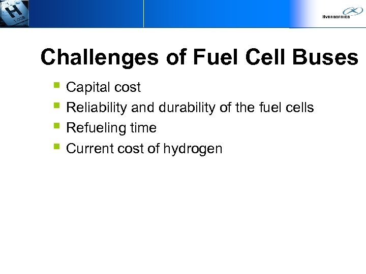 Challenges of Fuel Cell Buses § Capital cost § Reliability and durability of the