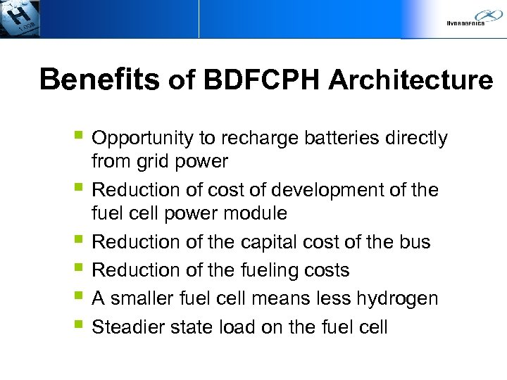 Benefits of BDFCPH Architecture § Opportunity to recharge batteries directly § § § from