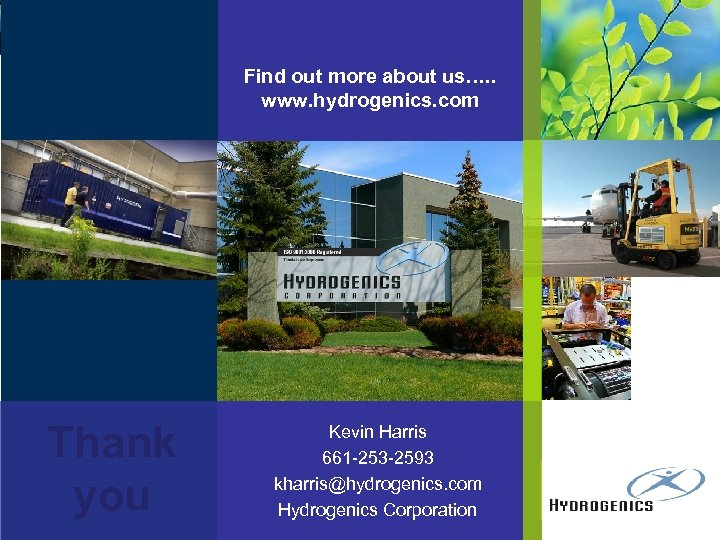 Find out more about us…. . www. hydrogenics. com Thank you Kevin Harris 661