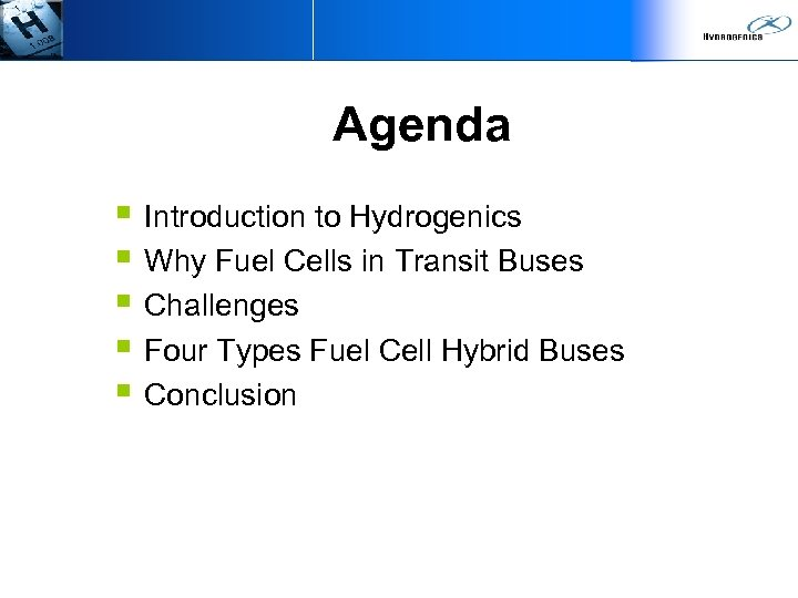 Agenda § Introduction to Hydrogenics § Why Fuel Cells in Transit Buses § Challenges