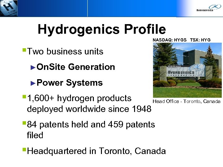 Hydrogenics Profile NASDAQ: HYGS TSX: HYG §Two business units ►On. Site Generation ►Power Systems