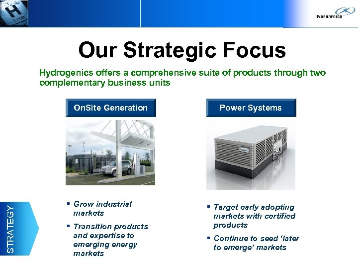 Our Strategic Focus Hydrogenics offers a comprehensive suite of products through two complementary business